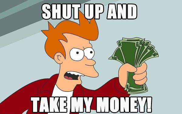 443615-shut-up-and-take-my-money